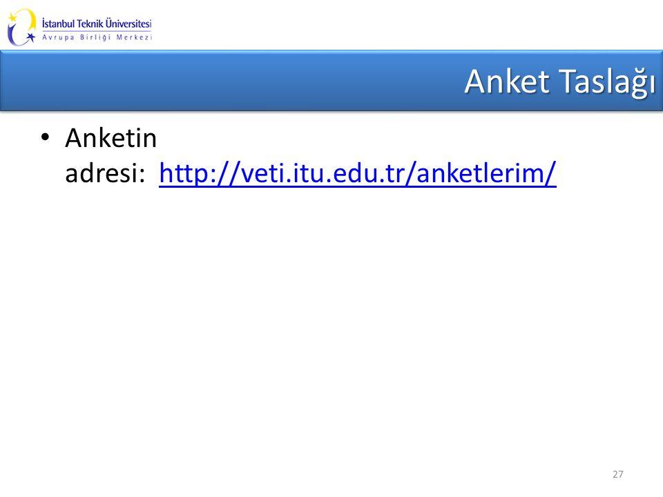 Anket Taslağı Anketin adresi: http://veti.itu.edu.tr/anketlerim/http://veti.itu.edu.tr/anketlerim/ 27