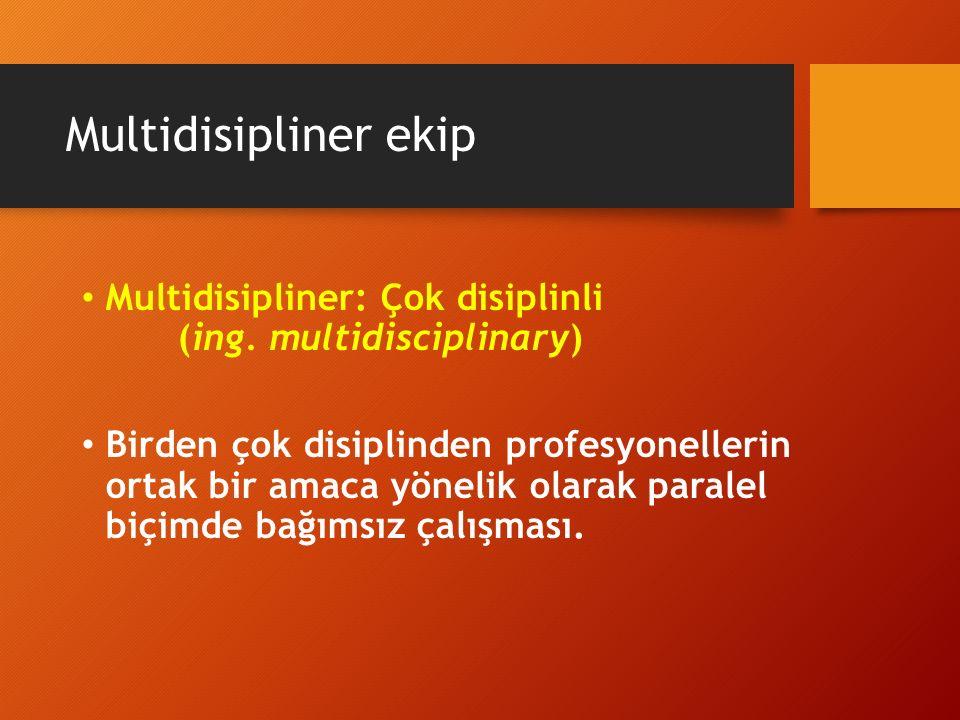 Multidisipliner ekip Multidisipliner: Çok disiplinli (ing. multidisciplinary) Birden çok disiplinden profesyonellerin ortak bir amaca yönelik olarak p
