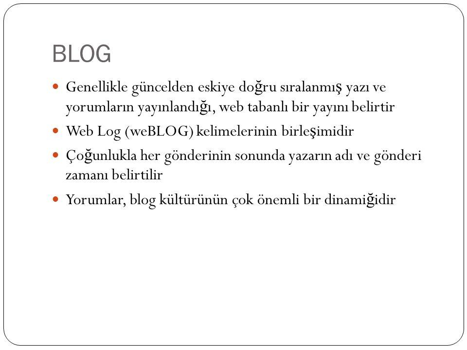 BLOG Genellikle güncelden eskiye do ğ ru sıralanmı ş yazı ve yorumların yayınlandı ğ ı, web tabanlı bir yayını belirtir Web Log (weBLOG) kelimelerinin birle ş imidir Ço ğ unlukla her gönderinin sonunda yazarın adı ve gönderi zamanı belirtilir Yorumlar, blog kültürünün çok önemli bir dinami ğ idir