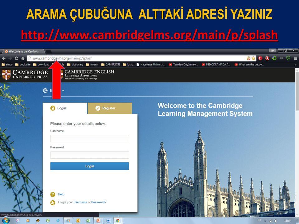 ARAMA ÇUBUĞUNA ALTTAKİ ADRESİ YAZINIZ http://www.cambridgelms.org/main/p/splash
