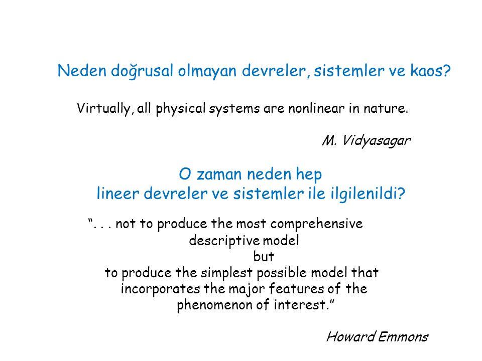 Neden doğrusal olmayan devreler, sistemler ve kaos? Virtually, all physical systems are nonlinear in nature. M. Vidyasagar O zaman neden hep lineer de