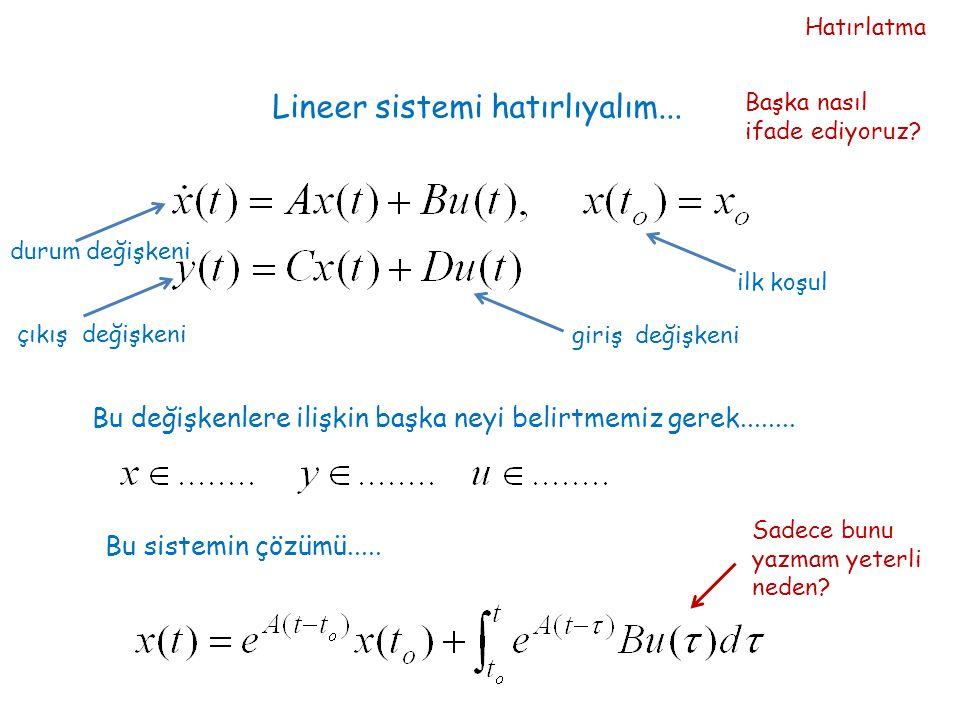 Lineer sistemi hatırlıyalım... durum değişkeni giriş değişkeni çıkış değişkeni Bu değişkenlere ilişkin başka neyi belirtmemiz gerek........ Bu sistemi