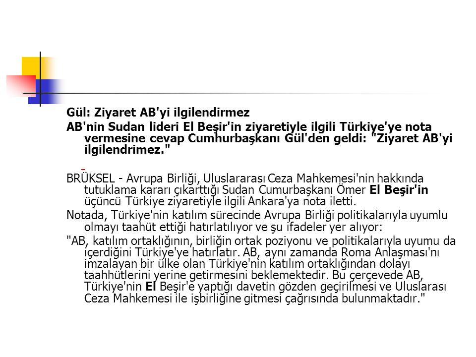 Gül: Ziyaret AB'yi ilgilendirmez AB'nin Sudan lideri El Beşir'in ziyaretiyle ilgili Türkiye'ye nota vermesine cevap Cumhurbaşkanı Gül'den geldi: