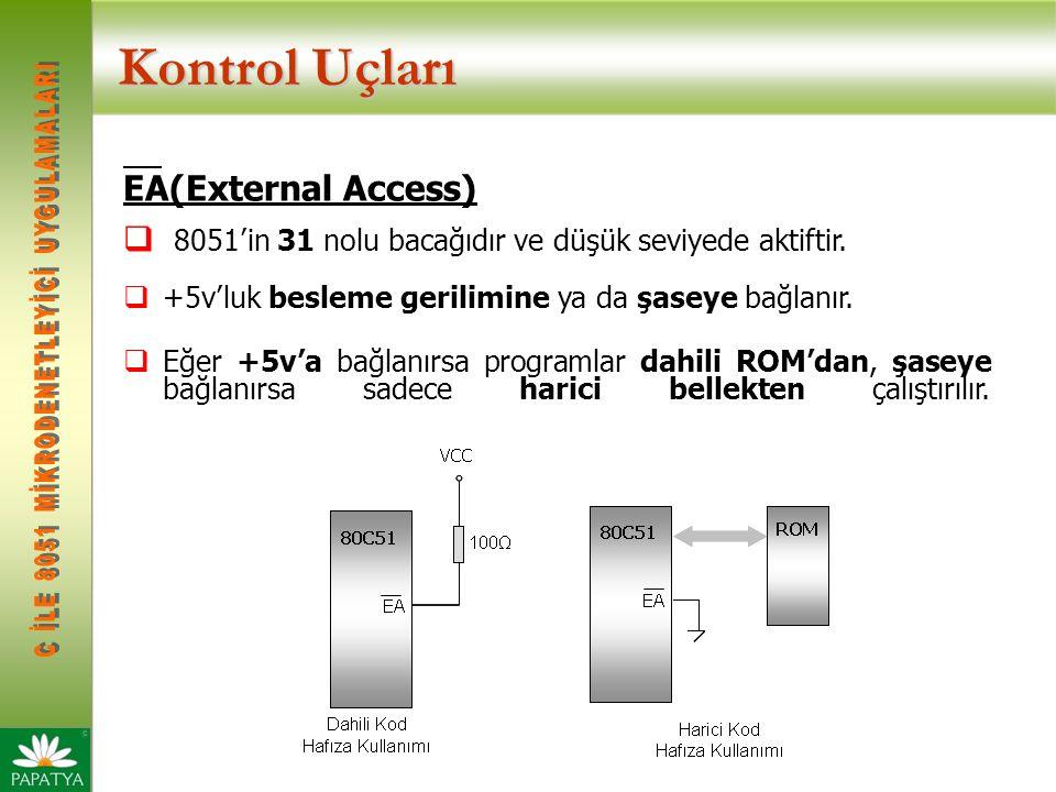 Kontrol Uçları EA(External Access)  8051'in 31 nolu bacağıdır ve düşük seviyede aktiftir.  +5v'luk besleme gerilimine ya da şaseye bağlanır.  Eğer