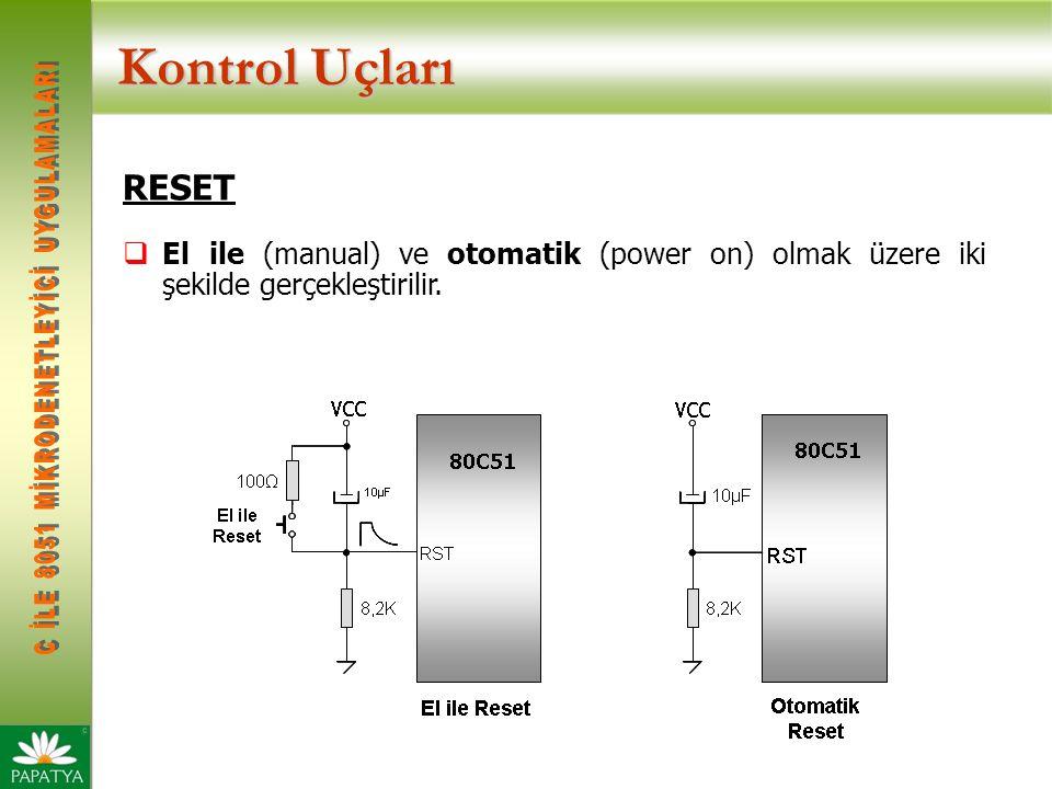 Kontrol Uçları RESET  El ile (manual) ve otomatik (power on) olmak üzere iki şekilde gerçekleştirilir.