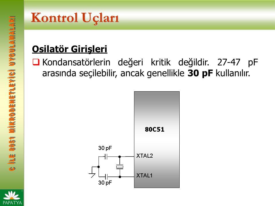 Kontrol Uçları Osilatör Girişleri  Kondansatörlerin değeri kritik değildir. 27-47 pF arasında seçilebilir, ancak genellikle 30 pF kullanılır.
