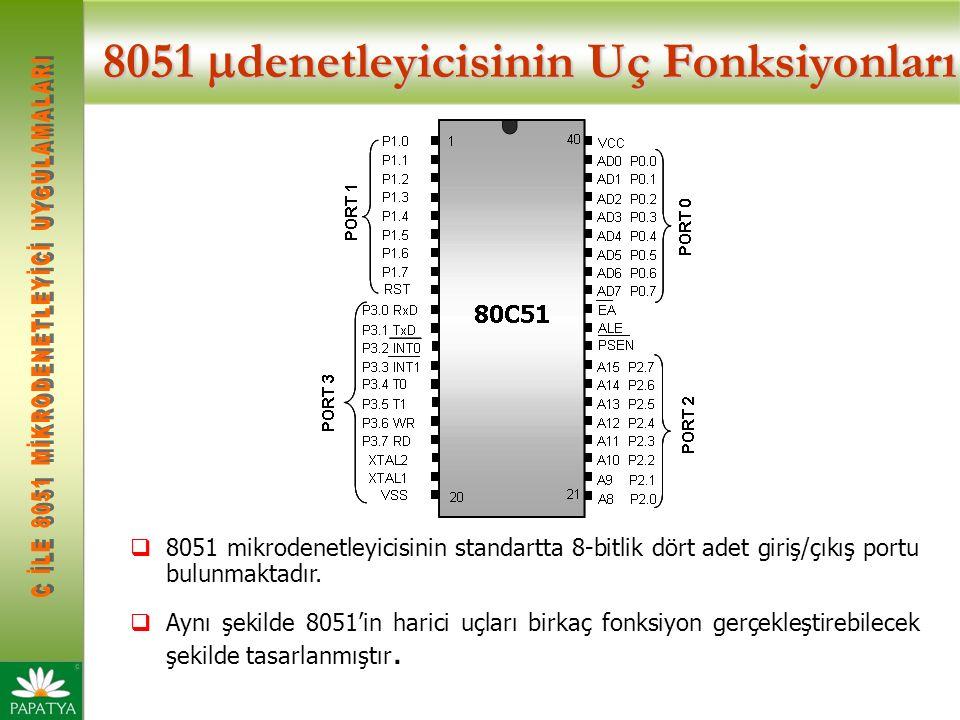 8051  denetleyicisinin Uç Fonksiyonları  8051 mikrodenetleyicisinin standartta 8-bitlik dört adet giriş/çıkış portu bulunmaktadır.  Aynı şekilde 80