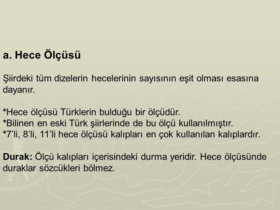 a. Hece Ölçüsü Şiirdeki tüm dizelerin hecelerinin sayısının eşit olması esasına dayanır. *Hece ölçüsü Türklerin bulduğu bir ölçüdür. *Bilinen en eski