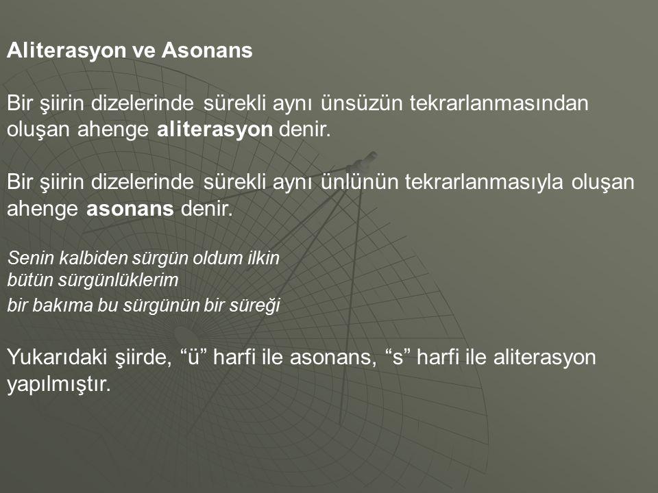 Aliterasyon ve Asonans Bir şiirin dizelerinde sürekli aynı ünsüzün tekrarlanmasından oluşan ahenge aliterasyon denir. Bir şiirin dizelerinde sürekli a
