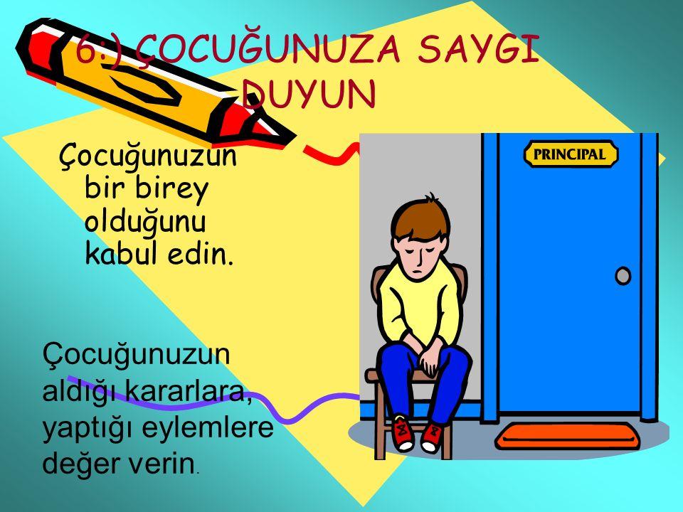7:) ÇOCUĞUNUZA KARŞI İYİ BİR DİNLEYİCİ OLUN Çocuğunuza zaman ayırın.