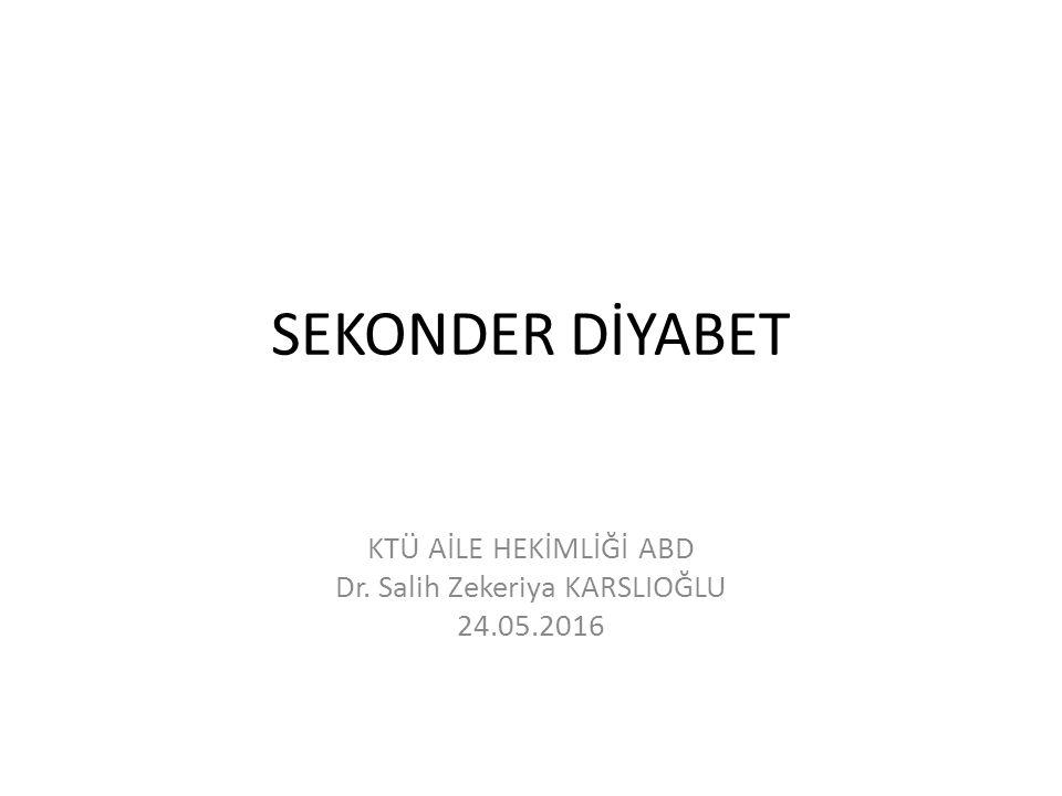 SEKONDER DİYABET KTÜ AİLE HEKİMLİĞİ ABD Dr. Salih Zekeriya KARSLIOĞLU 24.05.2016