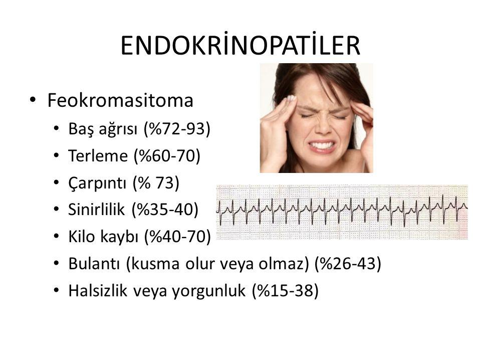 Feokromasitoma Baş ağrısı (%72-93) Terleme (%60-70) Çarpıntı (% 73) Sinirlilik (%35-40) Kilo kaybı (%40-70) Bulantı (kusma olur veya olmaz) (%26-43) Halsizlik veya yorgunluk (%15-38)