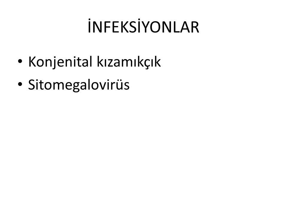 İNFEKSİYONLAR Konjenital kızamıkçık Sitomegalovirüs