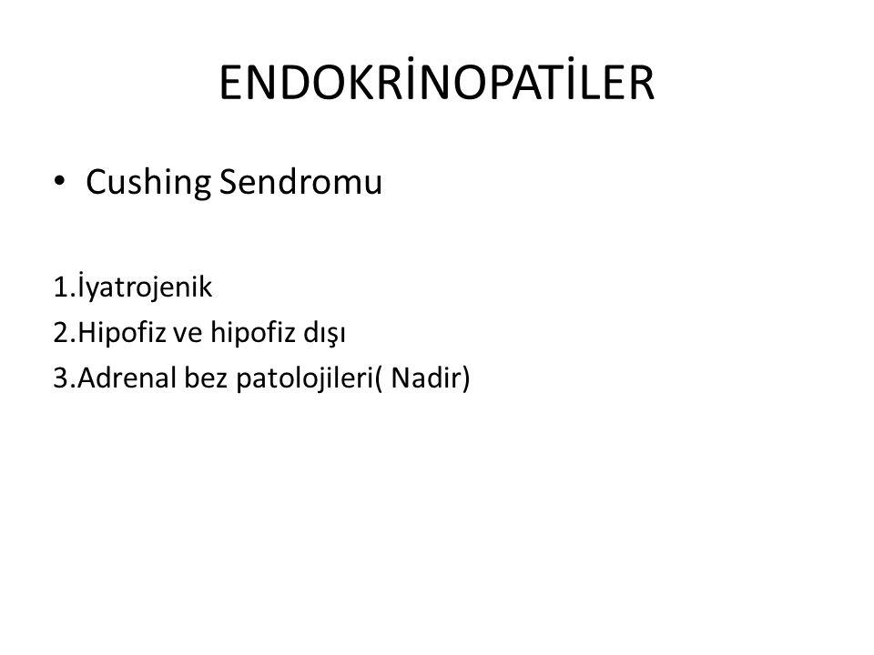 ENDOKRİNOPATİLER Cushing Sendromu 1.İyatrojenik 2.Hipofiz ve hipofiz dışı 3.Adrenal bez patolojileri( Nadir)
