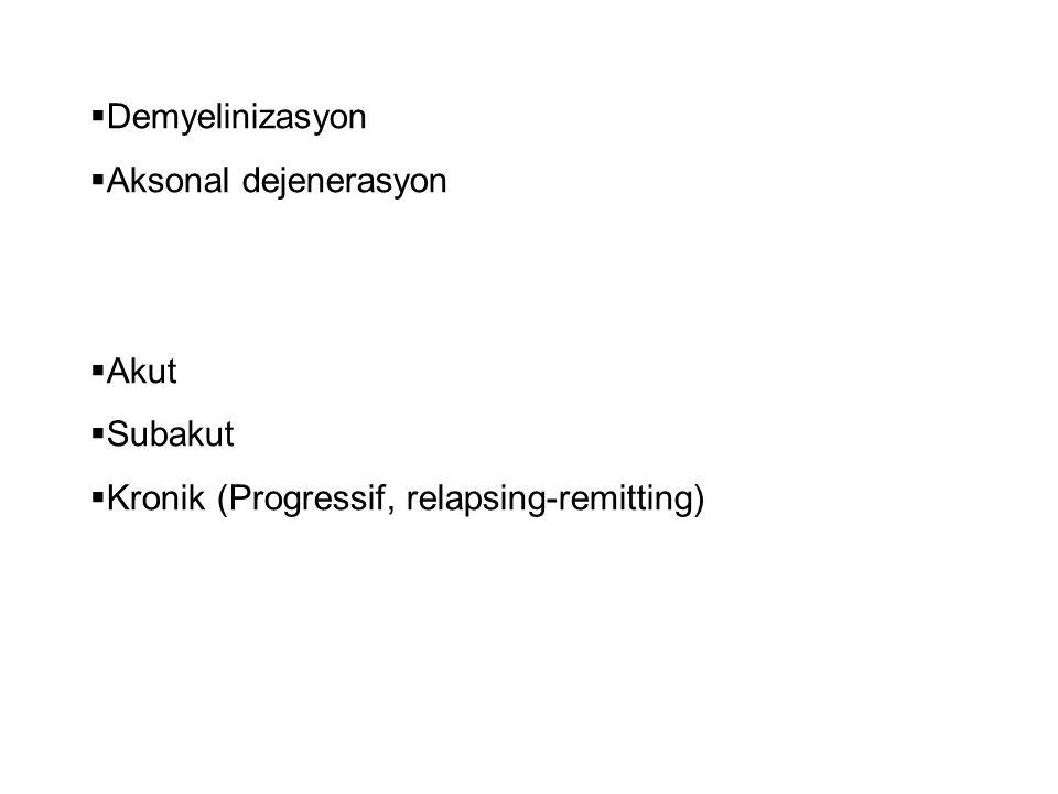  Demyelinizasyon  Aksonal dejenerasyon  Akut  Subakut  Kronik (Progressif, relapsing-remitting)