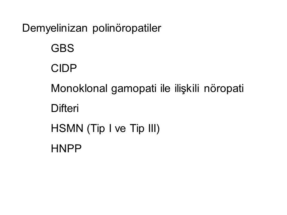 Demyelinizan polinöropatiler GBS CIDP Monoklonal gamopati ile ilişkili nöropati Difteri HSMN (Tip I ve Tip III) HNPP