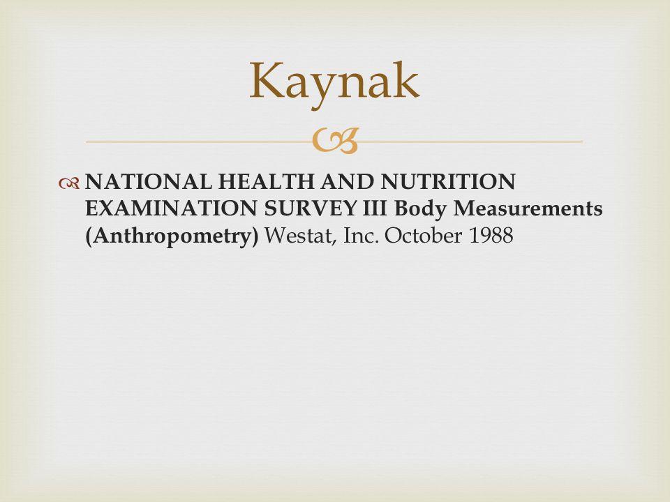   NATIONAL HEALTH AND NUTRITION EXAMINATION SURVEY III Body Measurements (Anthropometry) Westat, Inc. October 1988 Kaynak