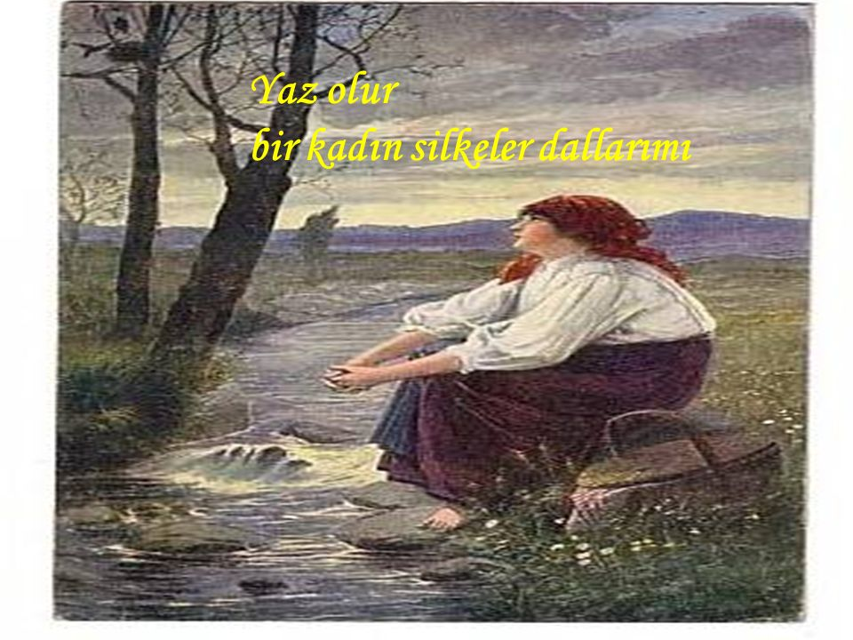 Yaz olur bir kadın silkeler dallarımı
