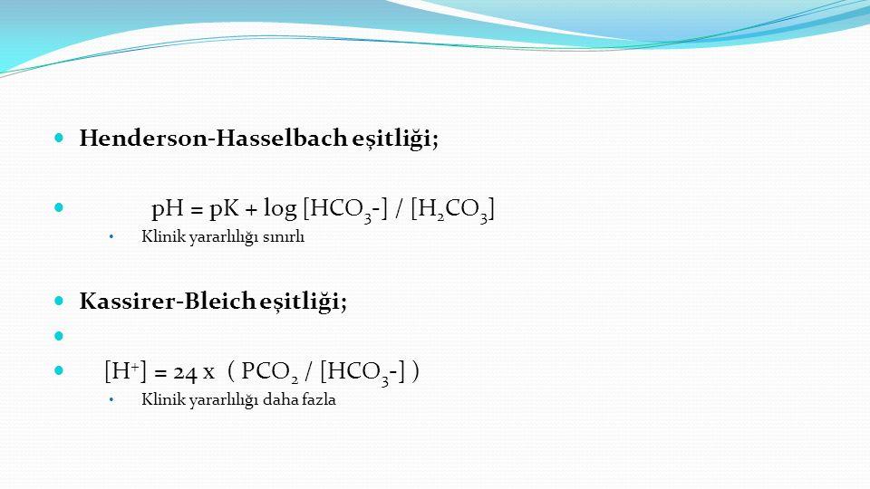 Henderson-Hasselbach eşitliği; pH = pK + log [HCO 3 -] / [H 2 CO 3 ] Klinik yararlılığı sınırlı Kassirer-Bleich eşitliği; [H + ] = 24 x ( PCO 2 / [HCO 3 -] ) Klinik yararlılığı daha fazla