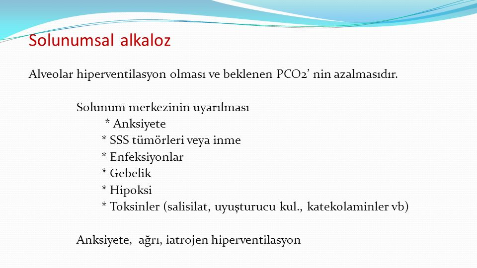Solunumsal alkaloz Alveolar hiperventilasyon olması ve beklenen PCO2' nin azalmasıdır.