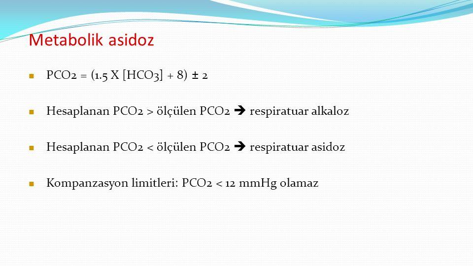 Metabolik asidoz PCO2 = (1.5 X [HCO3] + 8) ± 2 Hesaplanan PCO2 > ölçülen PCO2  respiratuar alkaloz Hesaplanan PCO2 < ölçülen PCO2  respiratuar asidoz Kompanzasyon limitleri: PCO2 < 12 mmHg olamaz