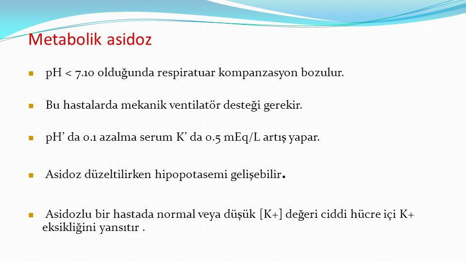 Metabolik asidoz pH < 7.10 olduğunda respiratuar kompanzasyon bozulur.