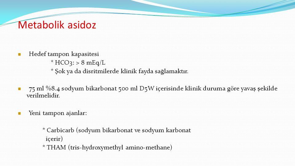 Metabolik asidoz Hedef tampon kapasitesi * HCO3: > 8 mEq/L * Şok ya da disritmilerde klinik fayda sağlamaktır.
