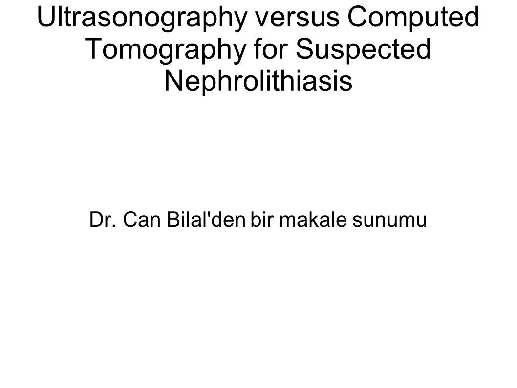 AMAÇ Nefrolitiyazise bağlı ağrı ile acil başvurusu sık Başlangıç görüntüleme yöntemi USG/BT.