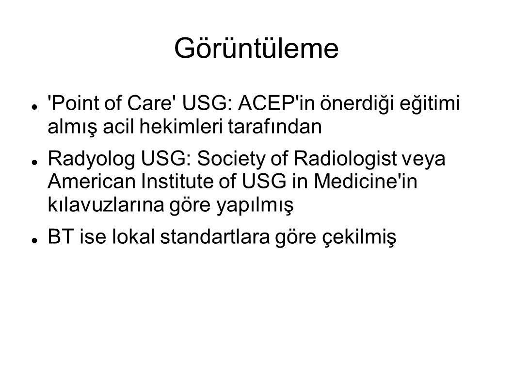 Görüntüleme Point of Care USG: ACEP in önerdiği eğitimi almış acil hekimleri tarafından Radyolog USG: Society of Radiologist veya American Institute of USG in Medicine in kılavuzlarına göre yapılmış BT ise lokal standartlara göre çekilmiş