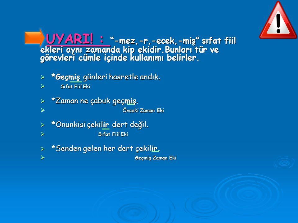 UYARI!: Sıfat fiil ekleri alan bazı kelimeler fiilimsilik özelliğini kaybederek kalıcı isim olurlar.