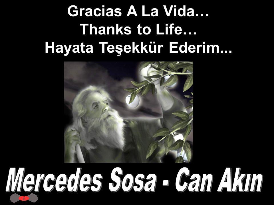 Gracias A La Vida… Thanks to Life… Hayata Teşekkür Ederim...