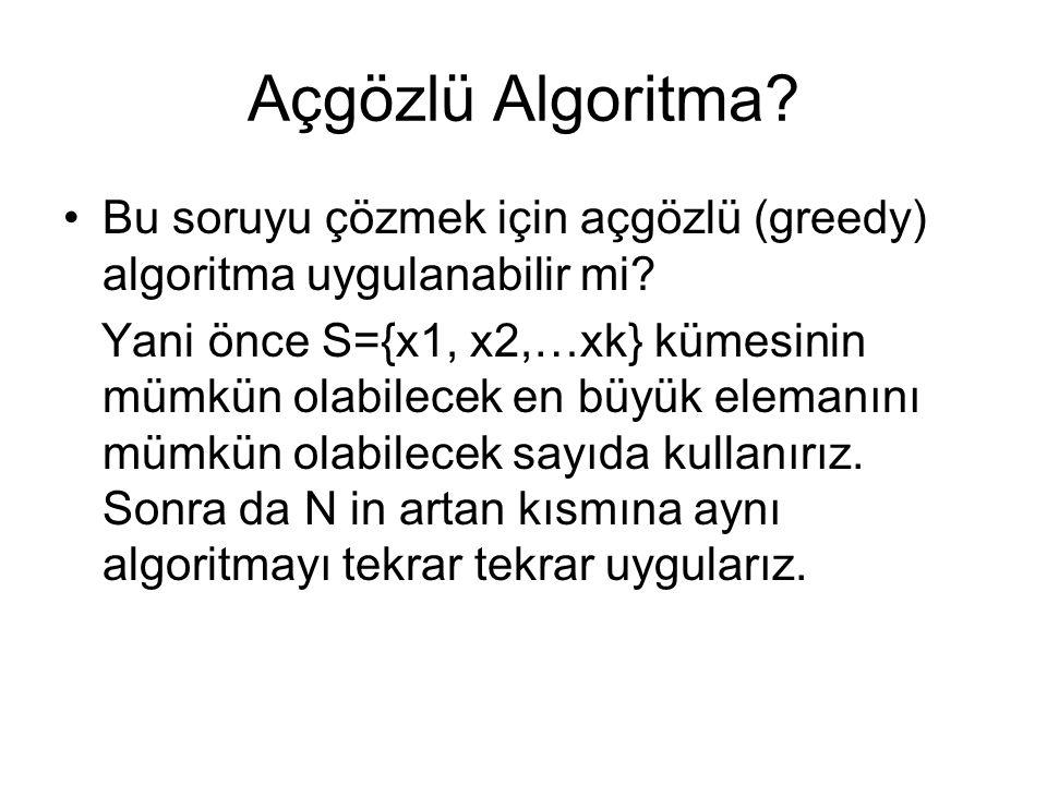 Açgözlü Algoritma? Bu soruyu çözmek için açgözlü (greedy) algoritma uygulanabilir mi? Yani önce S={x1, x2,…xk} kümesinin mümkün olabilecek en büyük el