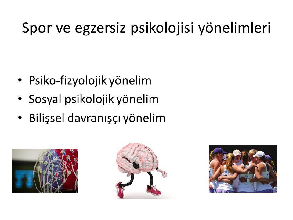 Spor ve egzersiz psikolojisi yönelimleri Psiko-fizyolojik yönelim Sosyal psikolojik yönelim Bilişsel davranışçı yönelim