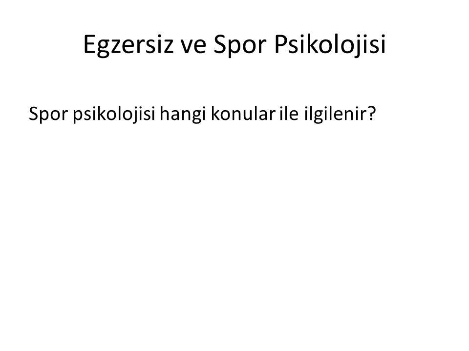 Egzersiz ve Spor Psikolojisinin tanımı?