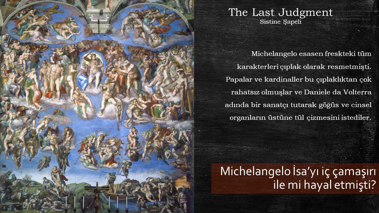 The Last Judgment Sistine Şapeli Michelangelo esasen freskteki tüm karakterleri çıplak olarak resmetmişti.