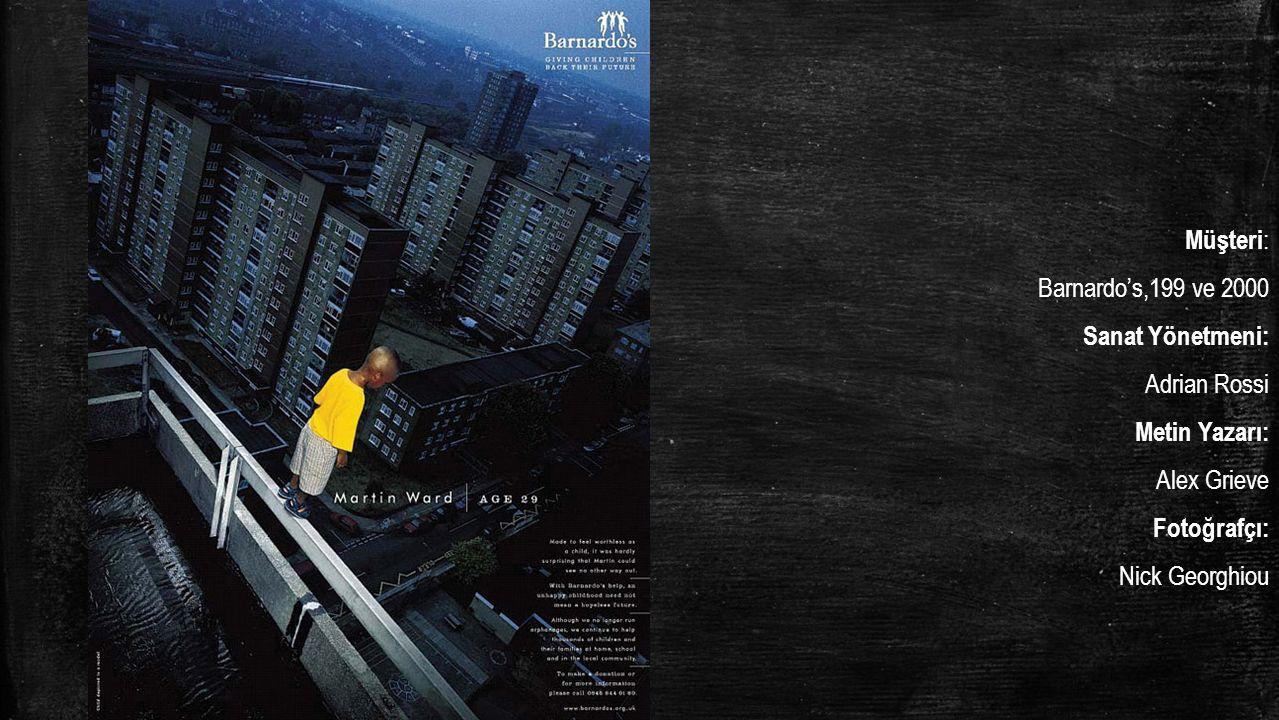 Müşteri : Barnardo's,199 ve 2000 Sanat Yönetmeni: Adrian Rossi Metin Yazarı: Alex Grieve Fotoğrafçı: Nick Georghiou