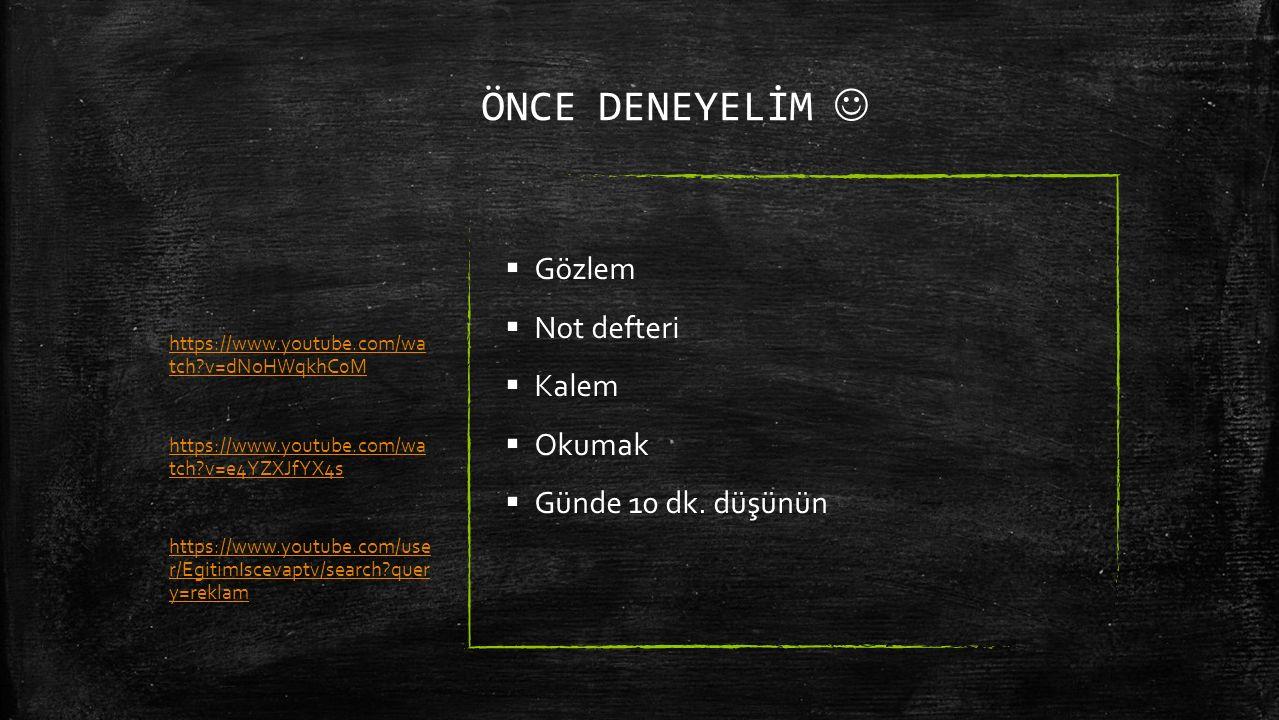 ÖNCE DENEYELİM  Gözlem  Not defteri  Kalem  Okumak  Günde 10 dk.