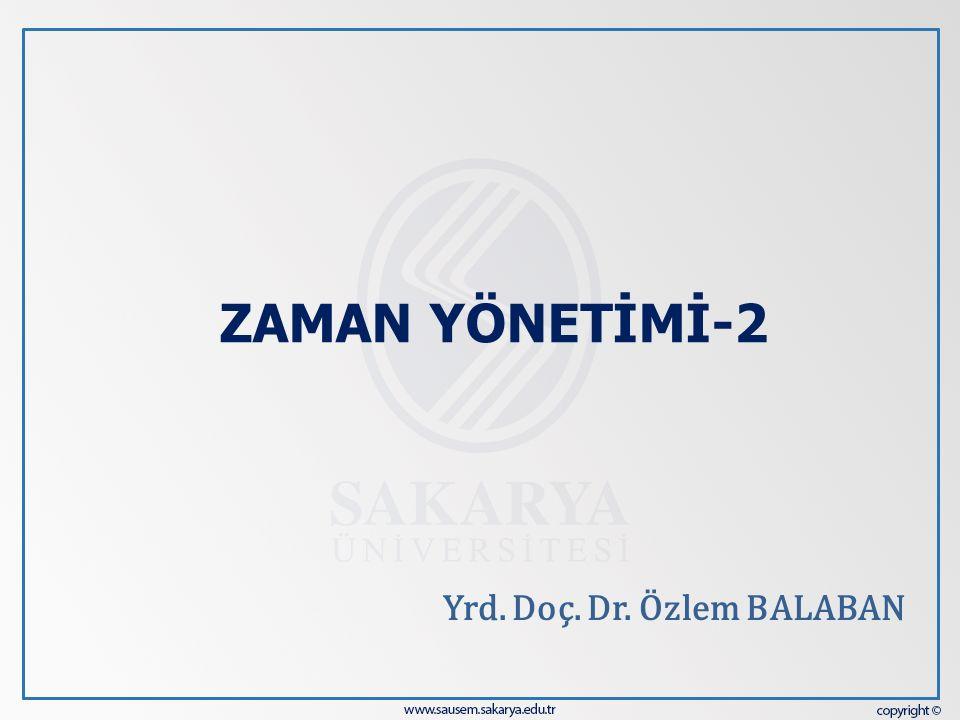 ZAMAN YÖNETİMİ-2 Yrd. Doç. Dr. Özlem BALABAN