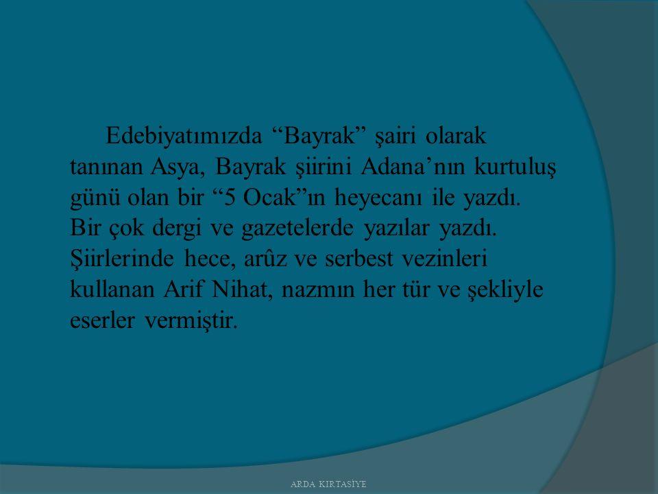 Edebiyatımızda Bayrak şairi olarak tanınan Asya, Bayrak şiirini Adana'nın kurtuluş günü olan bir 5 Ocak ın heyecanı ile yazdı.