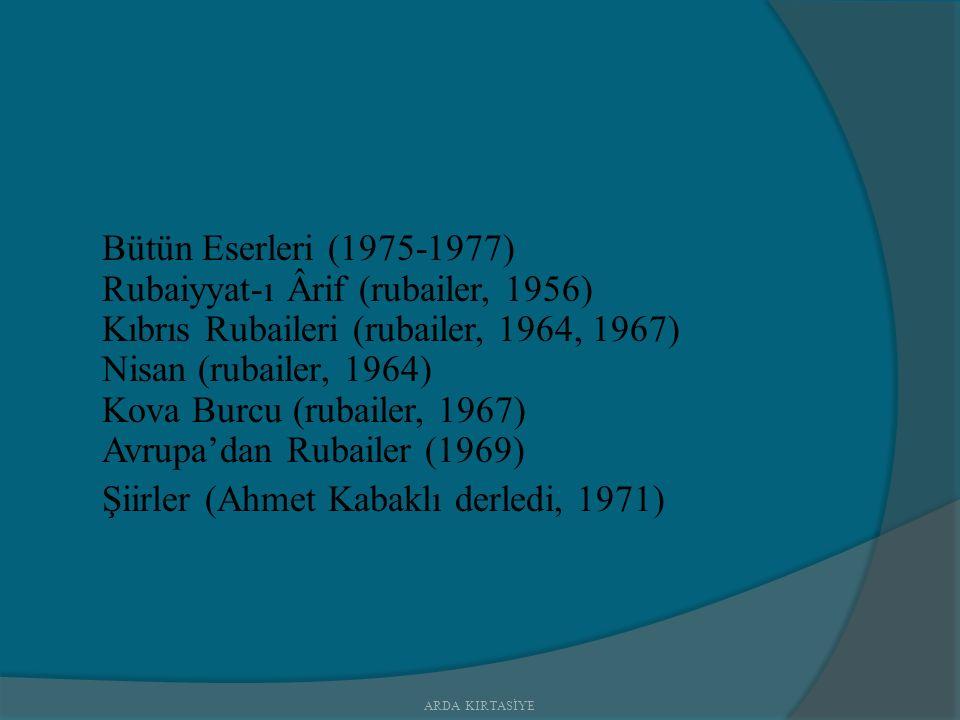 Bütün Eserleri (1975-1977) Rubaiyyat-ı Ârif (rubailer, 1956) Kıbrıs Rubaileri (rubailer, 1964, 1967) Nisan (rubailer, 1964) Kova Burcu (rubailer, 1967) Avrupa'dan Rubailer (1969) Şiirler (Ahmet Kabaklı derledi, 1971) ARDA KIRTASİYE