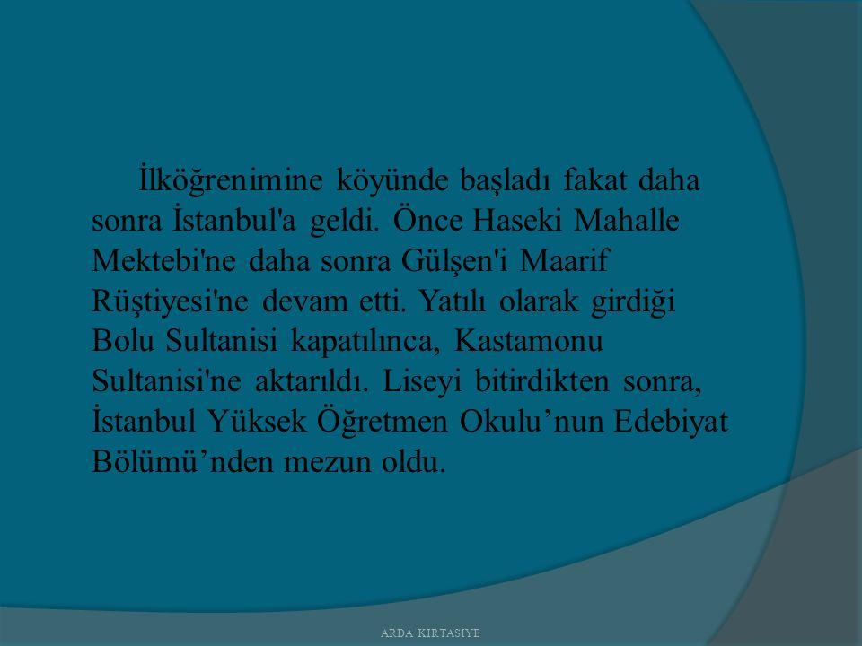 İlköğrenimine köyünde başladı fakat daha sonra İstanbul a geldi.