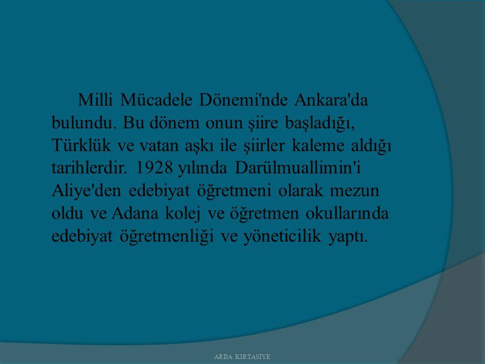 Milli Mücadele Dönemi nde Ankara da bulundu.