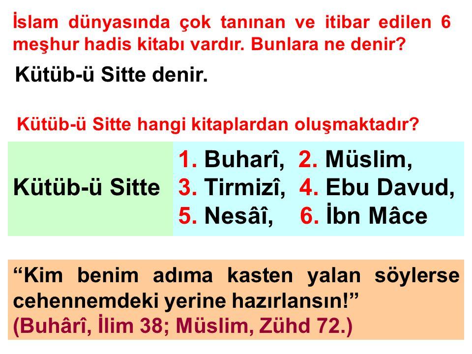İslam dünyasında çok tanınan ve itibar edilen 6 meşhur hadis kitabı vardır. Bunlara ne denir? Kütüb-ü Sitte denir. Kütüb-ü Sitte hangi kitaplardan olu
