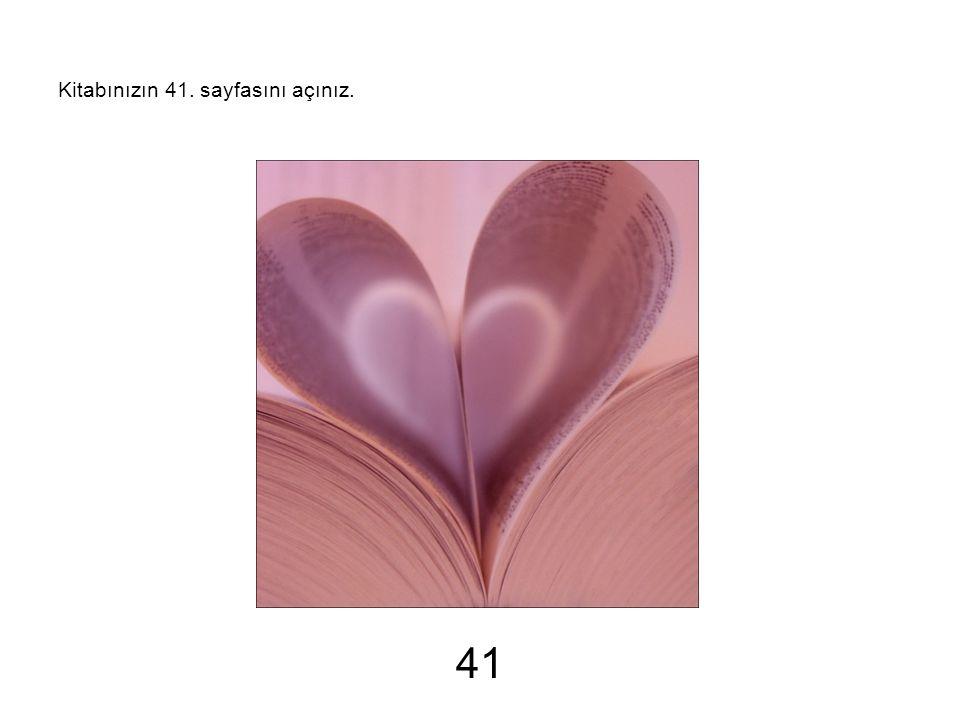 Kitabınızın 41. sayfasını açınız. 41