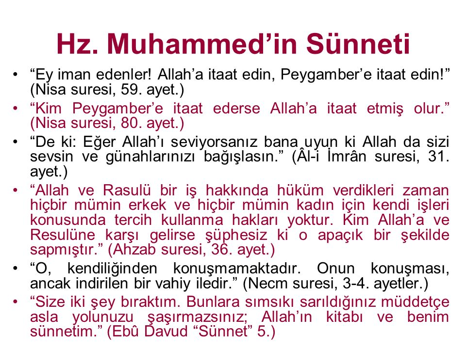 "Hz. Muhammed'in Sünneti ""Ey iman edenler! Allah'a itaat edin, Peygamber'e itaat edin!"" (Nisa suresi, 59. ayet.) ""Kim Peygamber'e itaat ederse Allah'a"