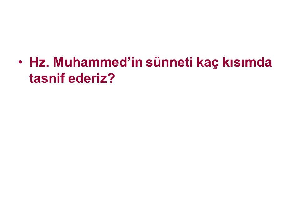 Hz. Muhammed'in sünneti kaç kısımda tasnif ederiz?