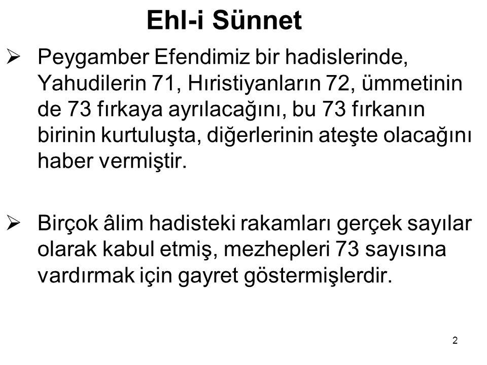2 Ehl-i Sünnet  Peygamber Efendimiz bir hadislerinde, Yahudilerin 71, Hıristiyanların 72, ümmetinin de 73 fırkaya ayrılacağını, bu 73 fırkanın birini