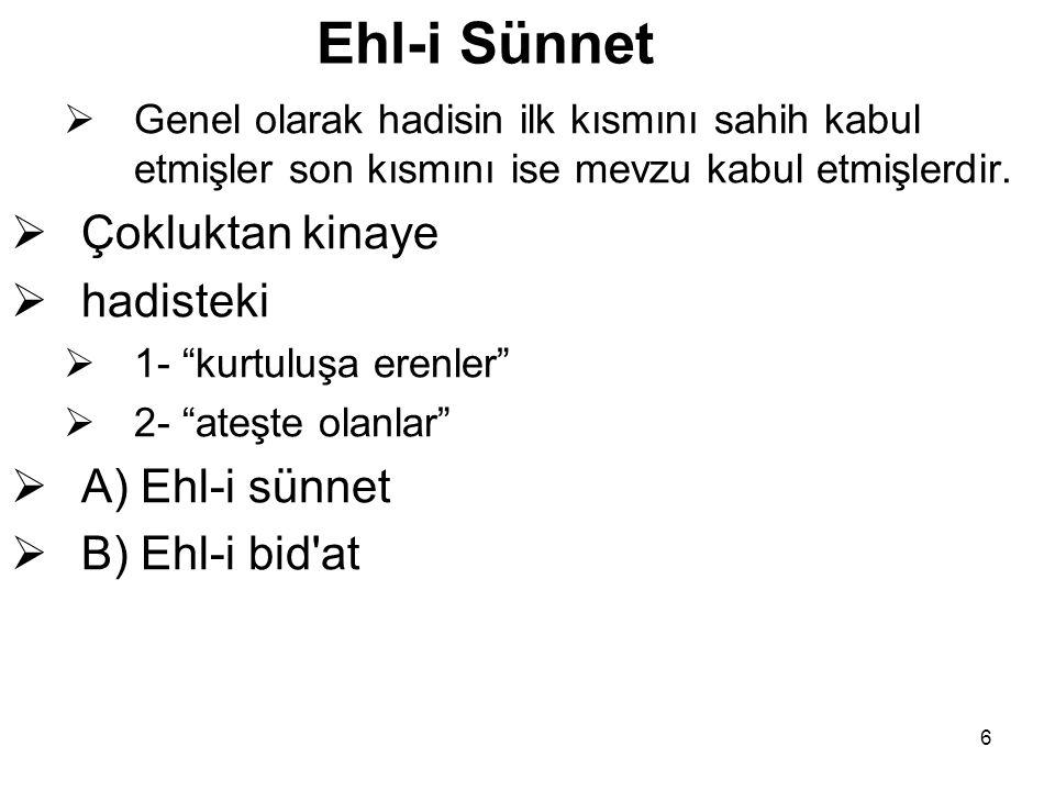 """6 Ehl-i Sünnet  Genel olarak hadisin ilk kısmını sahih kabul etmişler son kısmını ise mevzu kabul etmişlerdir.  Çokluktan kinaye  hadisteki  1- """"k"""