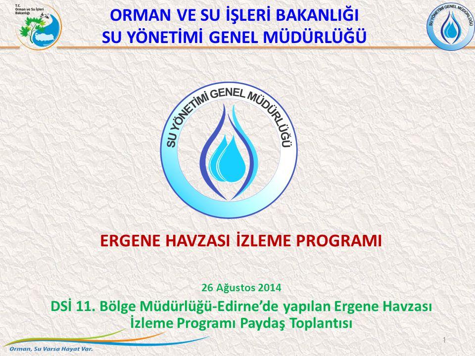 ORMAN VE SU İŞLERİ BAKANLIĞI SU YÖNETİMİ GENEL MÜDÜRLÜĞÜ ERGENE HAVZASI İZLEME PROGRAMI 26 Ağustos 2014 DSİ 11. Bölge Müdürlüğü-Edirne'de yapılan Erge