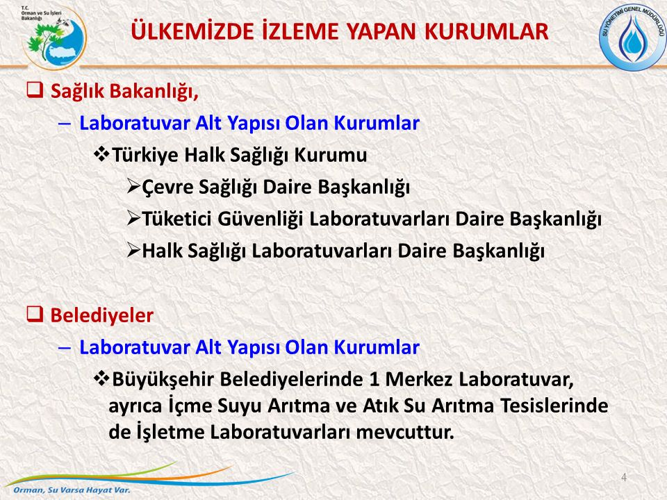  Sağlık Bakanlığı, – Laboratuvar Alt Yapısı Olan Kurumlar  Türkiye Halk Sağlığı Kurumu  Çevre Sağlığı Daire Başkanlığı  Tüketici Güvenliği Laboratuvarları Daire Başkanlığı  Halk Sağlığı Laboratuvarları Daire Başkanlığı  Belediyeler – Laboratuvar Alt Yapısı Olan Kurumlar  Büyükşehir Belediyelerinde 1 Merkez Laboratuvar, ayrıca İçme Suyu Arıtma ve Atık Su Arıtma Tesislerinde de İşletme Laboratuvarları mevcuttur.